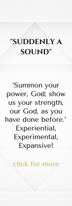 'SUDDENLY A SOUND'  'Summon your power, God; show us your strength, our God, as you have done before.' Psalm 68:28 MSG Experiential, Experimental, Expansive! Bring your voices as well as acoustical and percussion instruments if you have them.   With Bonnie Chavda, Susan Card and Katie Mazza