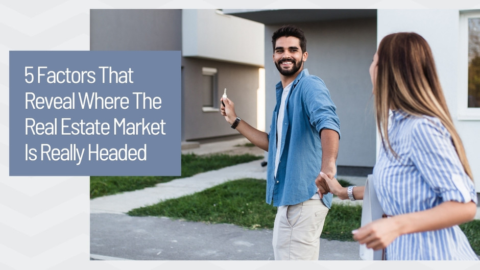 Where Is The Real Estate Market Really Headed?