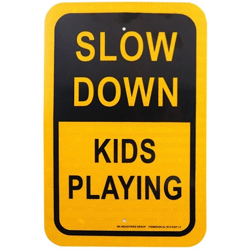 """18""""h x 12""""w """"Slow Down Kids Playing"""" Engineer Grade Reflective Aluminum"""
