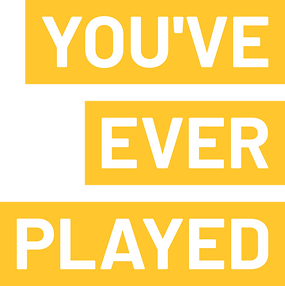 You've Ever Played.png