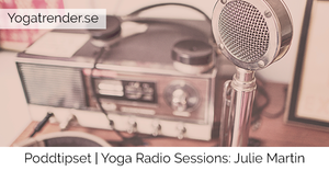 Poddtipset | Yoga Radio Sessions med Julie Martin