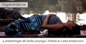 5 anledningar att älska yinyoga | Artikel av Leila Andersson