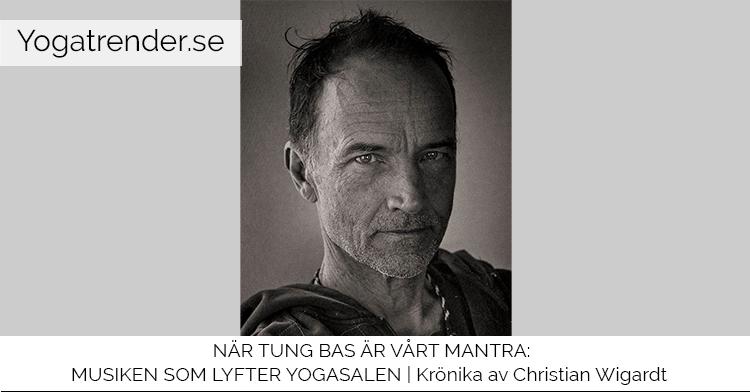 Krönika av Christian Wigardt: NÄR TUNG BAS ÄR VÅRT MANTRA MUSIKEN SOM LYFTER YOGASALEN