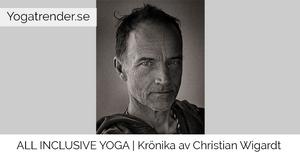 Krönika av Christian Wigardt: All inclusive yoga