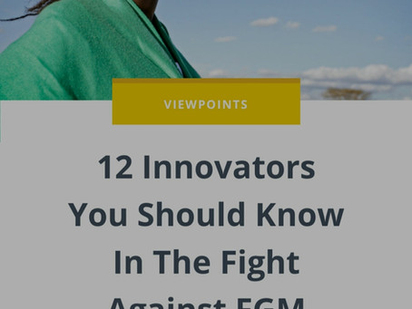 12 Innovators You Should Know In The Fight Against FGM: Global giving feature