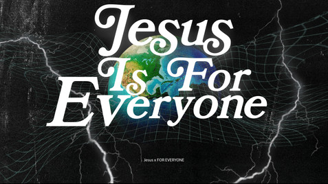Jesus Is For Everyone