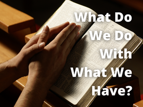 What Do We Do with What We Have?