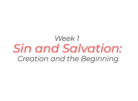 Week 1: Sin and Salvation: Creation and the Beginning