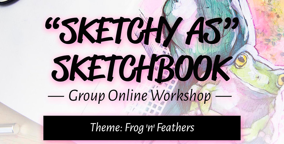 "Frog 'n' Feathers | ""Sketchy As"" Sketchbook Workshop"