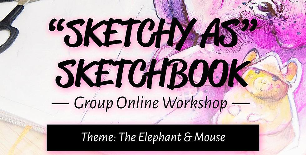 "The Elephant & Mouse | ""Sketchy As"" Sketchbook Group Workshop"