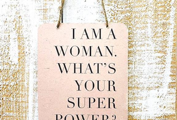 I AM A WOMEN WHATS YOUR SUPER POWER