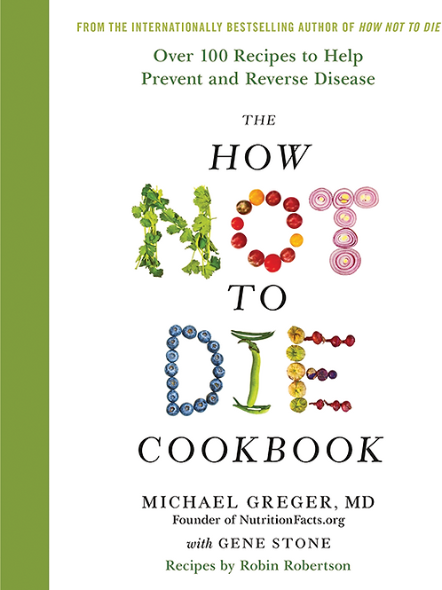 The How Not To Die Cookbook - By M.Greger, G.Stone, R Robertson