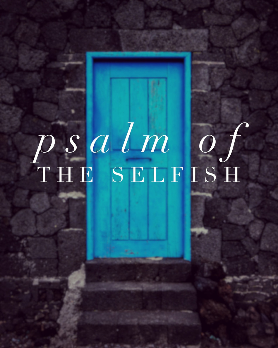 Psalm of the Selfish