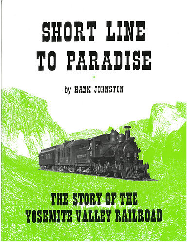 Short Line to Paradise: The Story of the Yosemite Valley Railroad