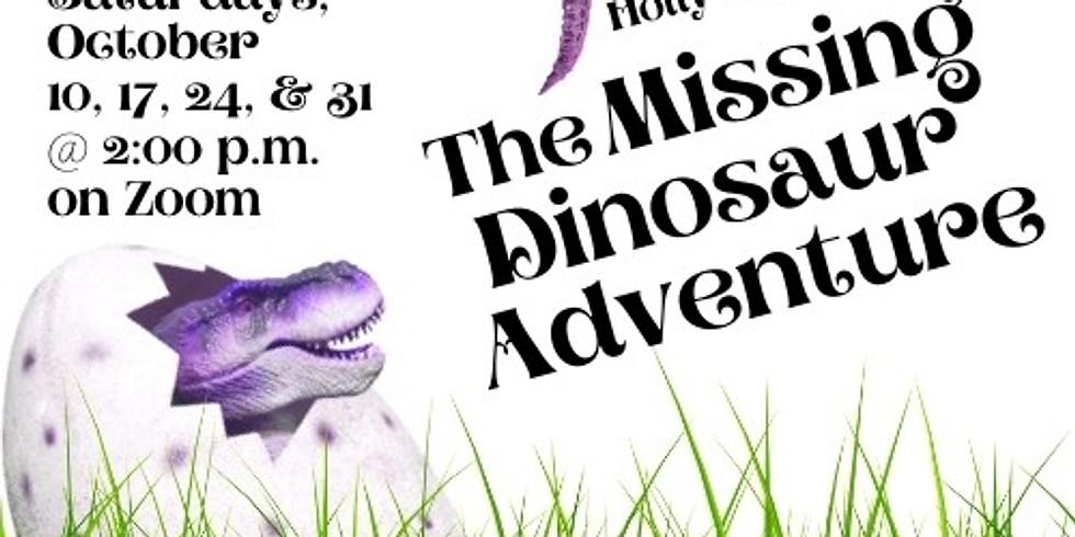 The Missing Dinosaur Adventure -- Oct. 17