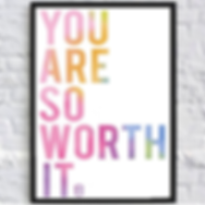 """""""You are so worth it"""""""