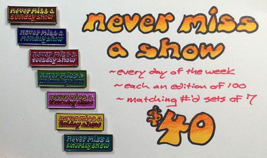 never miss a show ~ set of 7 pins