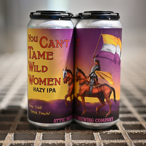 You Can't Tame Wild Women Hazy IPA 16oz 4 PACK