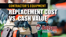 Cash Value vs. Replacement Cost for Contractor Equipment