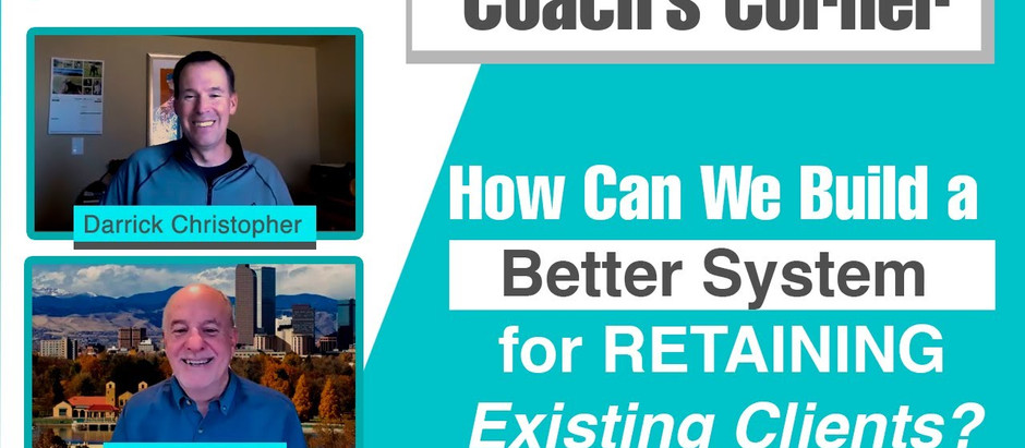 "Coach's Corner S01E04: ""How Can We Build a Better System for Retaining Existing Clients?"""