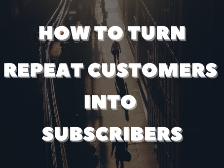 How to Turn Repeat Customers into Subscribers