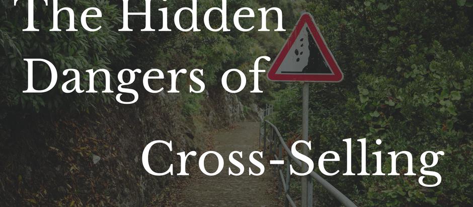 The Hidden Dangers of Cross-Selling
