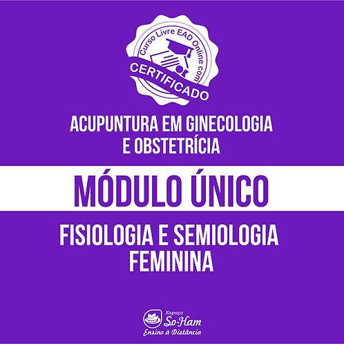 Módulo (Acupuntura em G.O.) Fisiologia e Semiologia Feminina