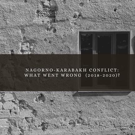 Nagorno-Karabakh Conflict:                            What Went Wrong (2018-2020)?