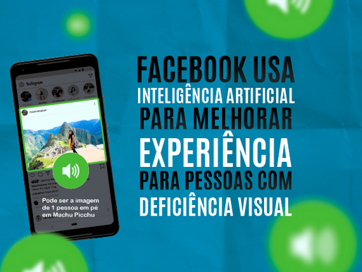 Facebook usa inteligência artificial para melhorar experiência para pessoas com deficiência visual