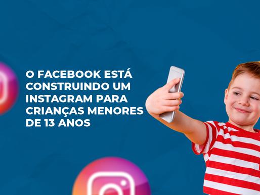 Facebook está construindo um Instagram para crianças menores de 13 anos