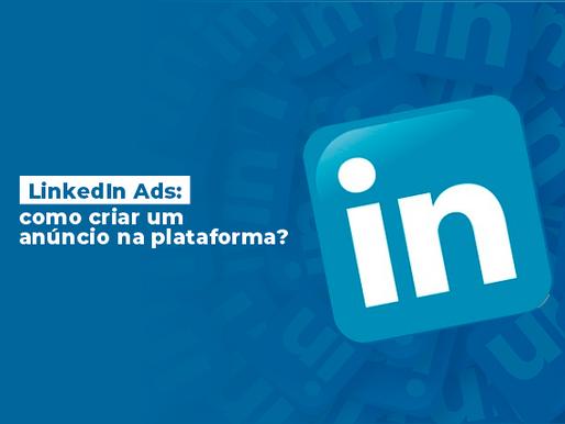 LinkedIn Ads: como criar um anúncio na plataforma?
