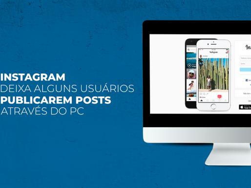 Em teste, Instagram permite que alguns usuários publiquem posts através do PC