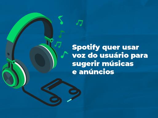Spotify quer usar voz do usuário para sugerir músicas e anúncios