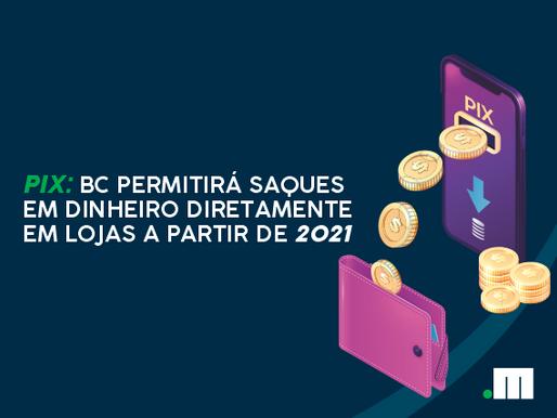 Sistema Pix permitirá saques de dinheiro em lojas a partir de 2021
