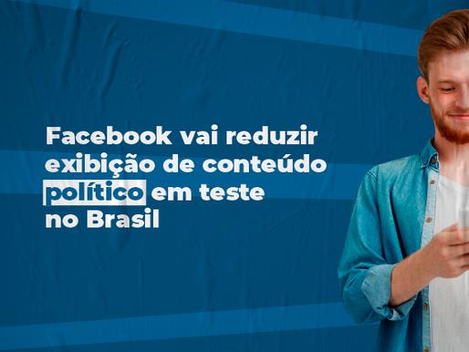 Facebook vai reduzir exibição de conteúdo político em teste no Brasil