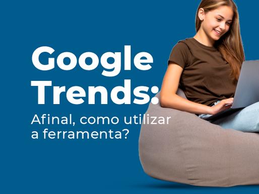 Google Trends: saiba como utilizar a ferramenta