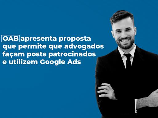 OAB apresenta proposta que permite que advogados façam posts patrocinados e utilizem Google Ads