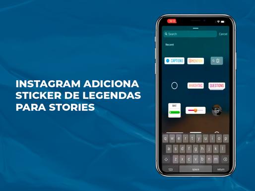 Instagram adiciona sticker de legendas para Stories