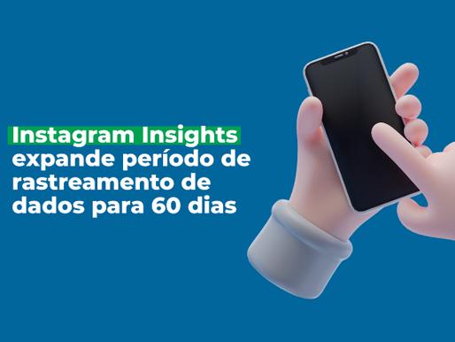 Instagram aumenta o intervalo de datas do Insights de 30 para 60 dias