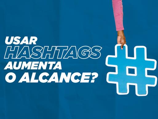 Usar hashtags aumenta o alcance do seu post?