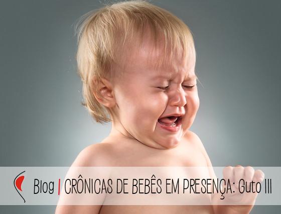 Crônicas de Bebês em Presença: GUTO III