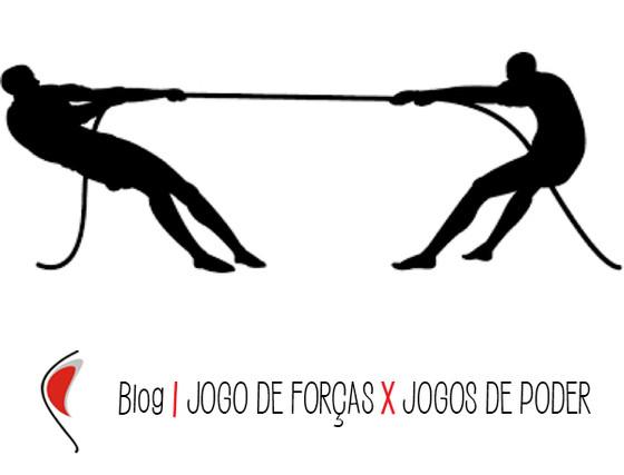 JOGO DE FORÇAS X JOGOS DE PODER