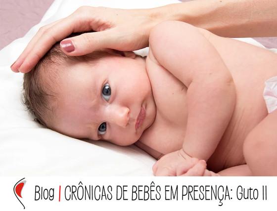Crônicas de Bebês em Presença: GUTO II