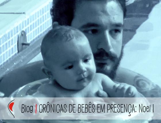 Crônicas de Bebê em Presença: NOEL I