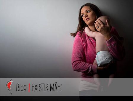 Crônicas de Bebê em Presença: EXISTIR MÃE