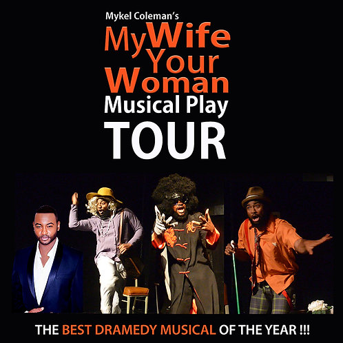 MY WIFE YOUR WOMAN MUSICAL PLAY TOUR - COMING SOON