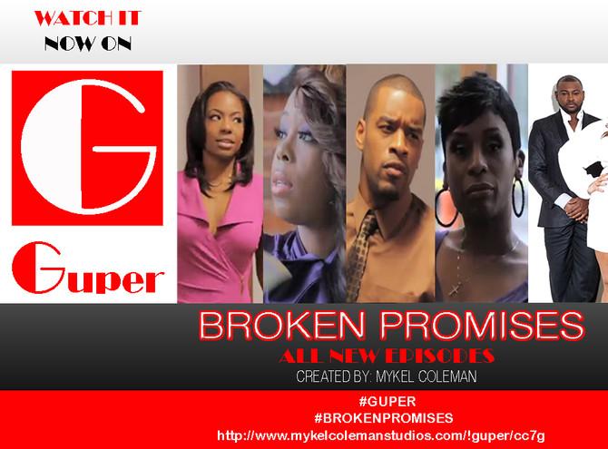 GUPER is Now Airing Mykel Coleman's BROKEN PROMISES - TV DRAMA!