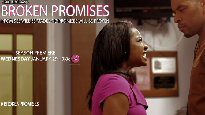 "Mykel Coleman's ""BROKEN PROMISES"" - SEASON PREMIERE WEDNESDAY JANUARY 29 9
