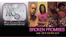MCS TV is Now Airing Mykel Coleman's BROKEN PROMISES - TV DRAMA!