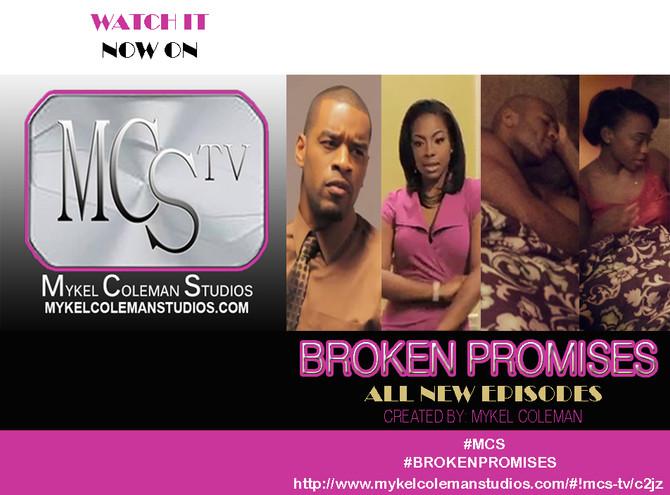 MCS TV is Now Airing Mykel Coleman's BROKEN PROMISES - TV DRAMA!
